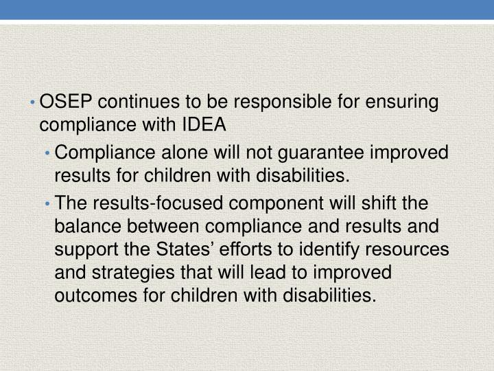 OSEP continues to be responsible for ensuring compliance with IDEA