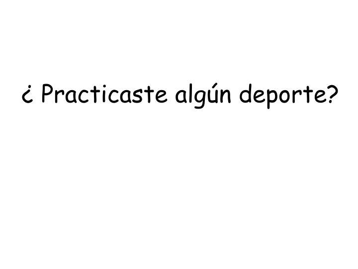 ¿ Practicaste algún deporte?