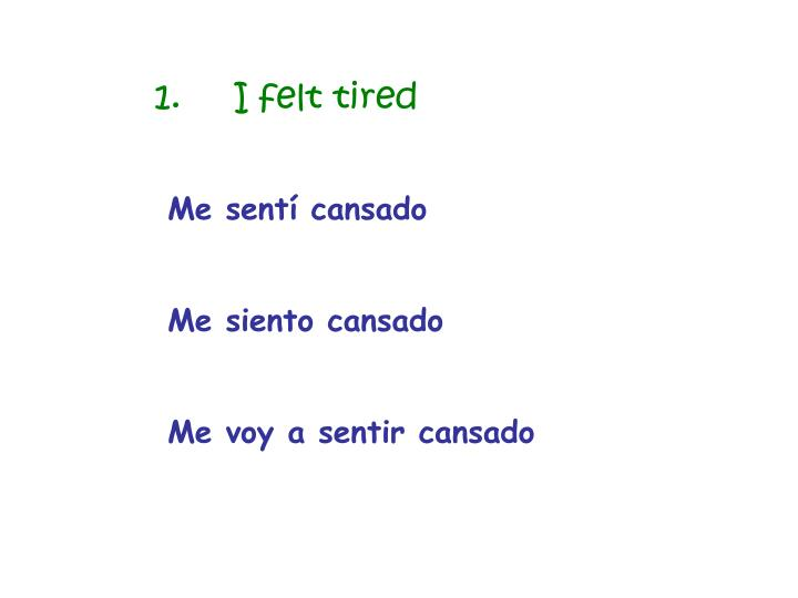 1.I felt tired
