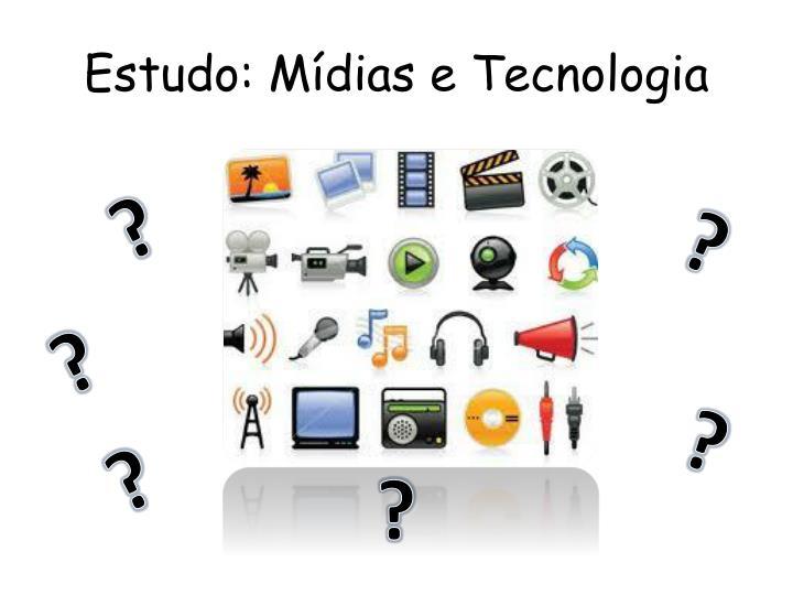 Estudo: Mídias e Tecnologia