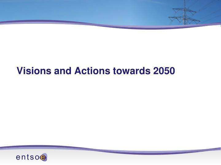 Visions and Actions towards 2050