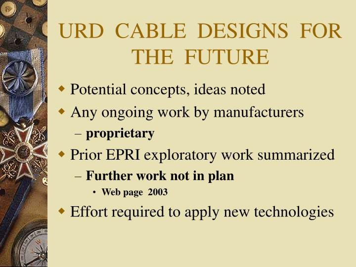 URD  CABLE  DESIGNS  FOR THE  FUTURE
