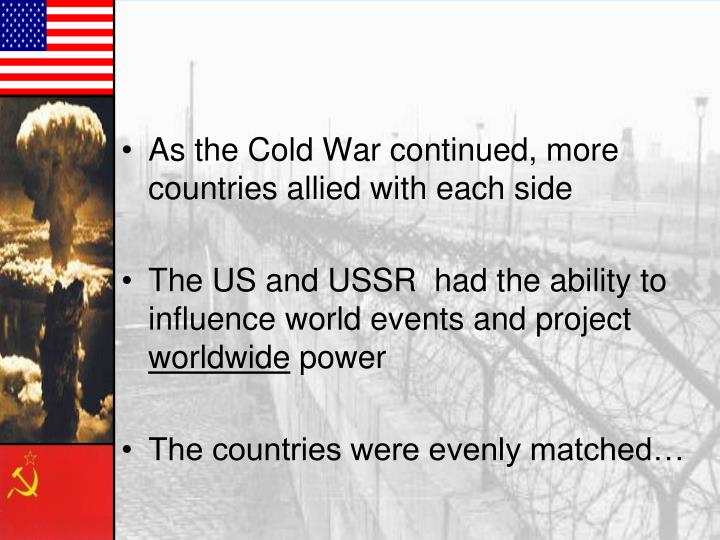 As the Cold War continued, more countries allied with each side