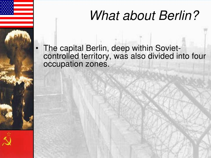 The capital Berlin, deep within Soviet-controlled territory, was also divided into four occupation zones.