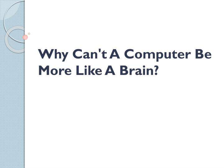 Why can t a computer be more like a brain