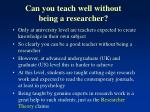 can you teach well without being a researcher