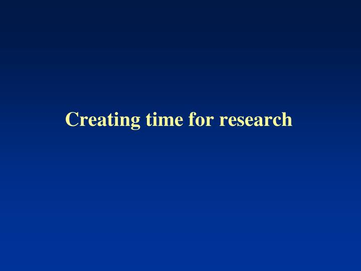 Creating time for research