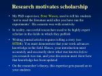 research motivates scholarship