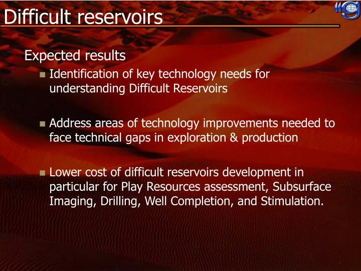 Difficult reservoirs