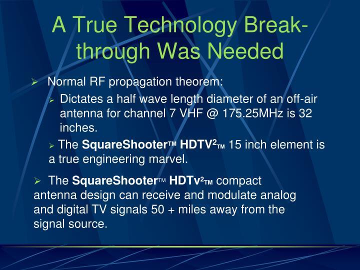 A True Technology Break-through Was Needed