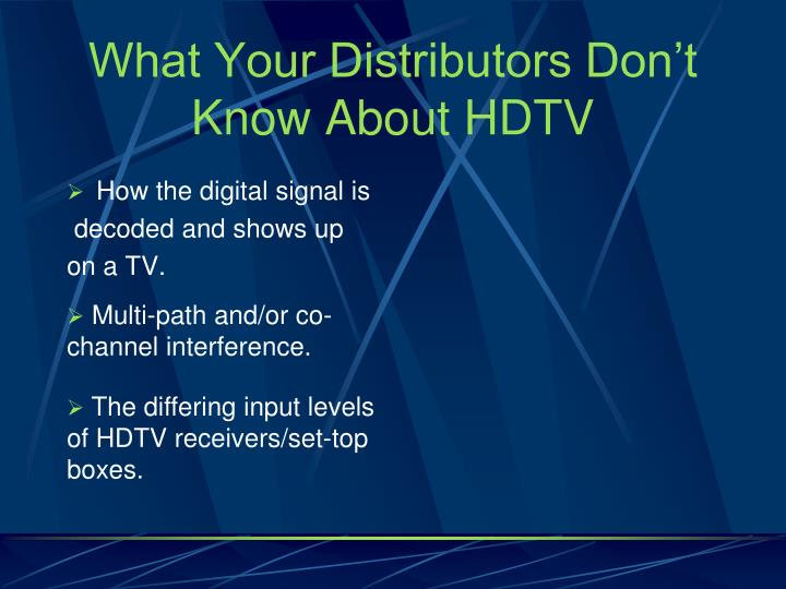 What Your Distributors Don't Know About HDTV