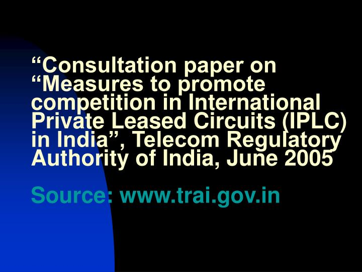 """Consultation paper on ""Measures to promote competition in International Private Leased Circuits..."