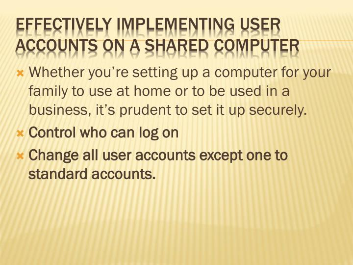 Whether you're setting up a computer for your family to use at home or to be used in a business, it's prudent to set it up securely.