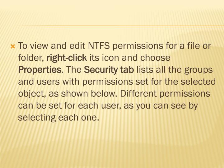 To view and edit NTFS permissions for a file or folder,
