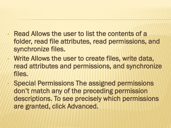 Read Allows the user to list the contents of a folder, read file attributes, read permissions, and synchronize files.