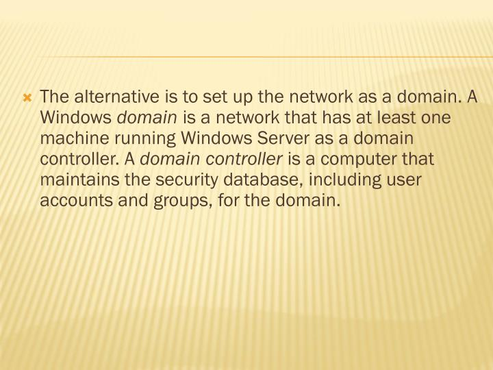 The alternative is to set up the network as a domain. A Windows