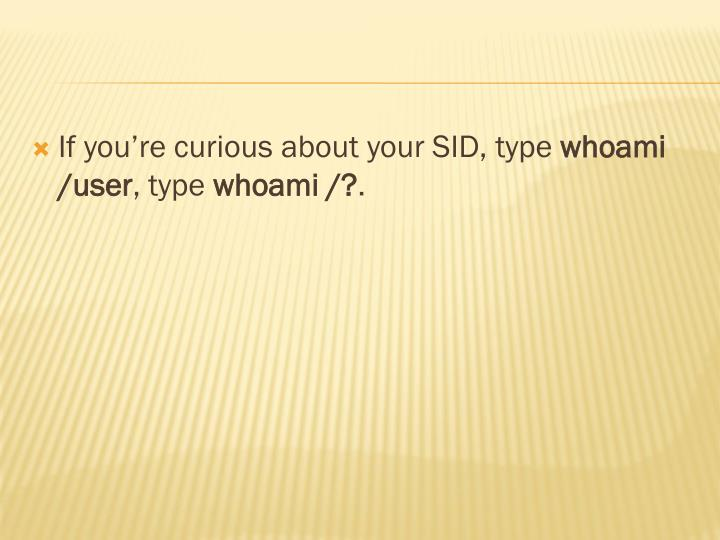 If you're curious about your SID, type