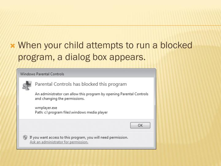 When your child attempts to run a blocked program, a dialog box appears.