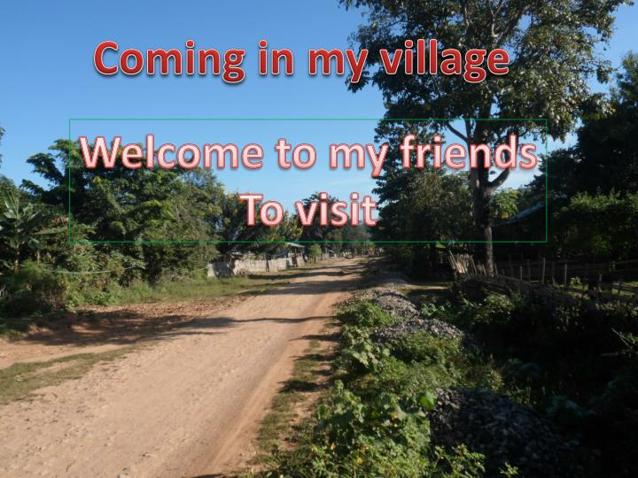 Coming in my village