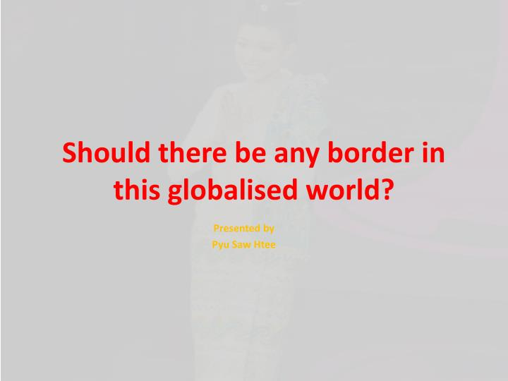 Should there be any border in this globalised world