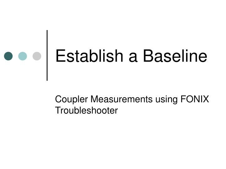 Establish a Baseline