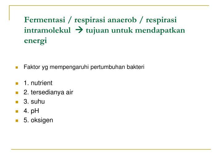 Fermentasi / respirasi anaerob / respirasi intramolekul