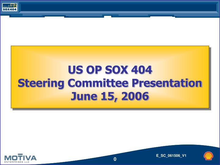 Us op sox 404 steering committee presentation june 15 2006