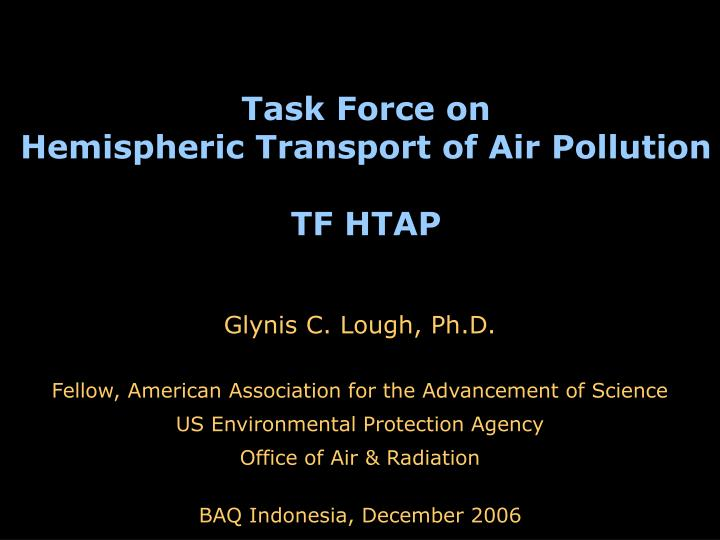 Task force on hemispheric transport of air pollution tf htap