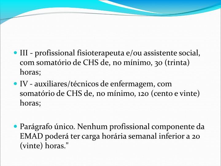 III - profissional fisioterapeuta e/ou assistente social, com somatrio de CHS de, no mnimo, 30 (trinta) horas;