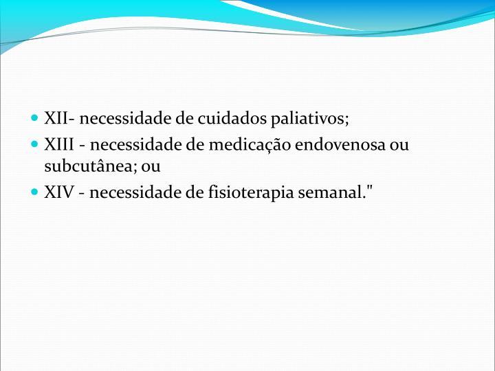 XII- necessidade de cuidados paliativos;