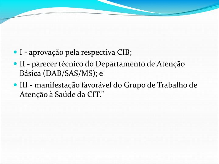 I - aprovao pela respectiva CIB;