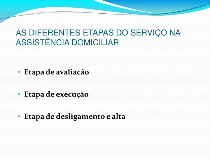 AS DIFERENTES ETAPAS DO SERVIO NA ASSISTNCIA DOMICILIAR