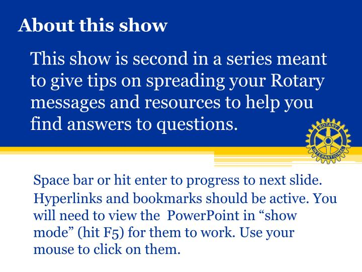 This show is second in a series meant to give tips on spreading your Rotary messages and resources to help you find answers to questions.