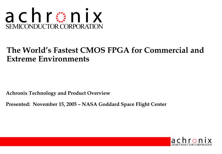 The World's Fastest CMOS FPGA for Commercial and Extreme Environments