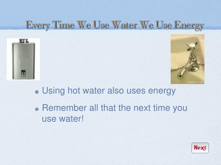 Using hot water also uses energy