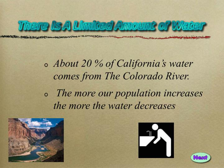 About 20 % of California's water comes from The Colorado River.