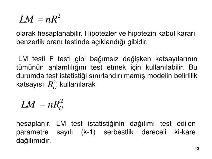 olarak hesaplanabilir. Hipotezler ve hipotezin kabul kararı benzerlik oranı testinde açıklandığı gibidir.