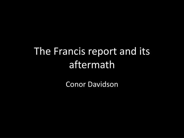 The francis report and its aftermath