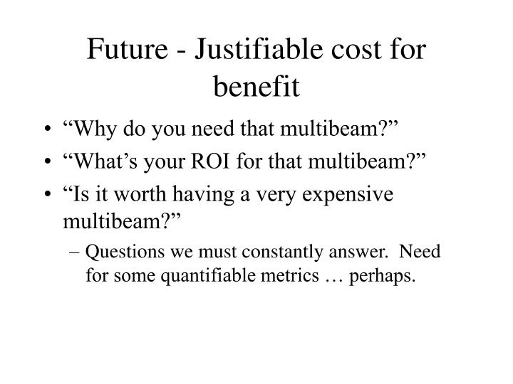 Future - Justifiable cost for benefit