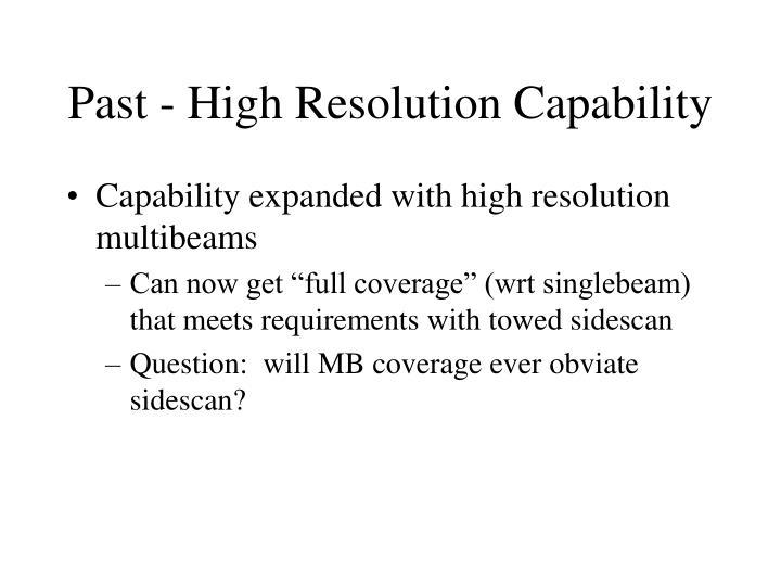 Past - High Resolution Capability