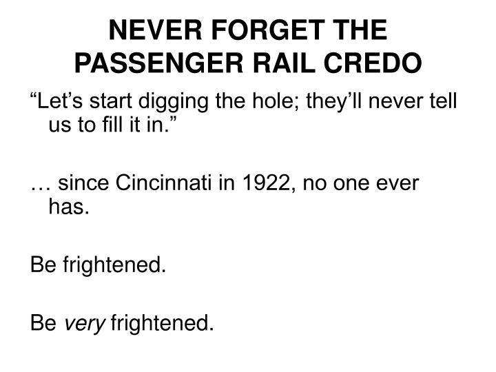 NEVER FORGET THE PASSENGER RAIL CREDO