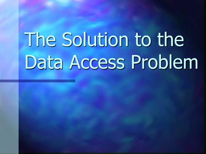 The solution to the data access problem
