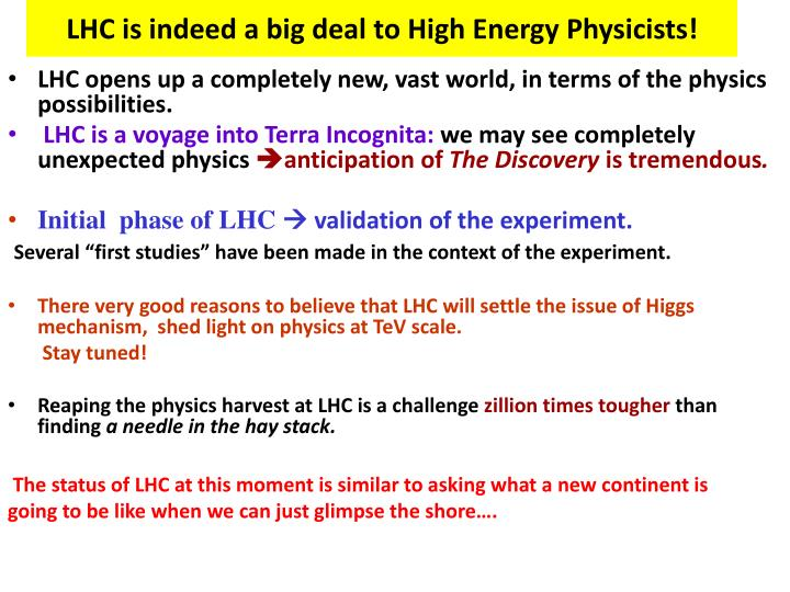 LHC is indeed a big deal to High Energy Physicists!