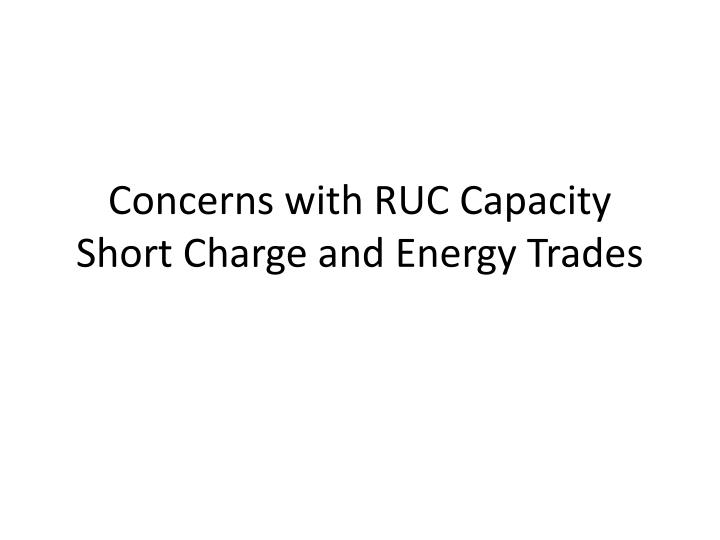 Concerns with ruc capacity short charge and energy trades