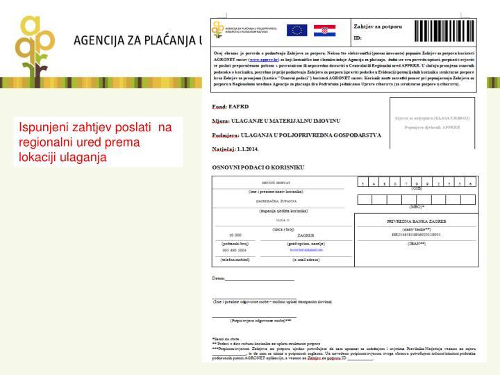 Ispunjeni zahtjev poslati  na regionalni ured prema lokaciji ulaganja