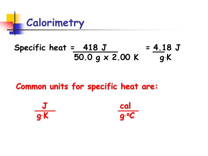 Common units for specific heat are: