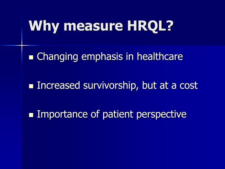 Why measure HRQL?
