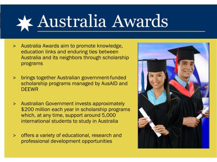 Australia Awards aim to promote knowledge, education links and enduring ties between Australia and i...