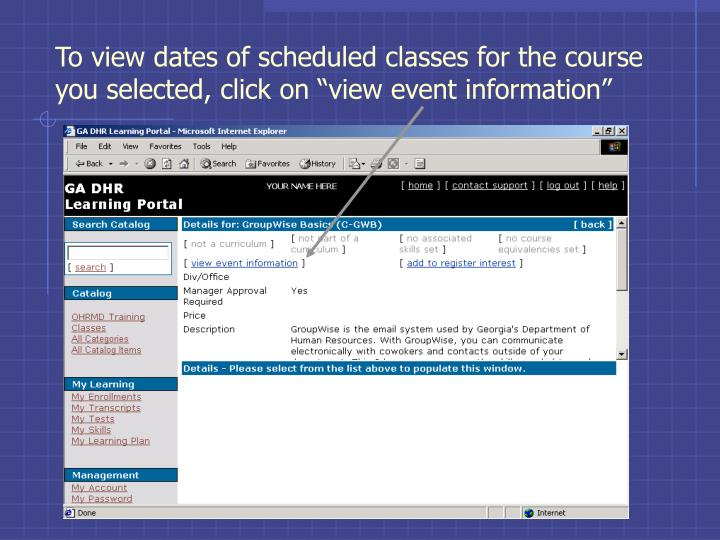 "To view dates of scheduled classes for the course you selected, click on ""view event information"""
