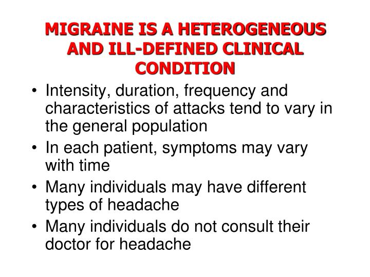 MIGRAINE IS A HETEROGENEOUS AND ILL-DEFINED CLINICAL CONDITION